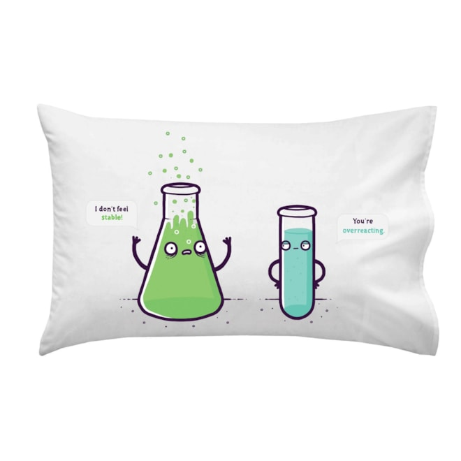 """Overreacting"" Chemistry ""Don't Feel Stable"" Pillow Case"