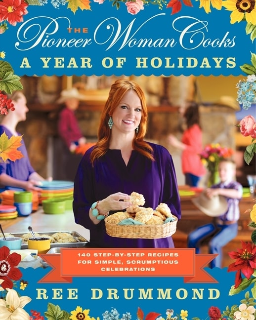 The Pioneer Woman Cooks: Holidays!: 150 Step-by-Step Recipes for Simple, Scrumptious Family Feasts