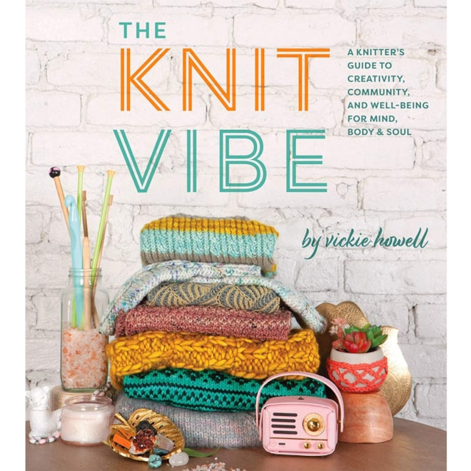 Knit Vibe: A Knitter's Guide to Life, Creativity, and Well-Being