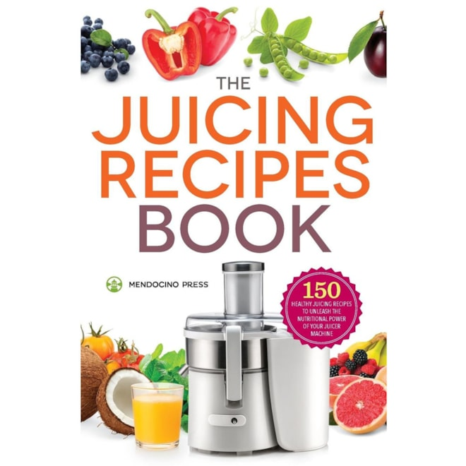 The Juicing Recipes Book: 150 Healthy Juicer Recipes