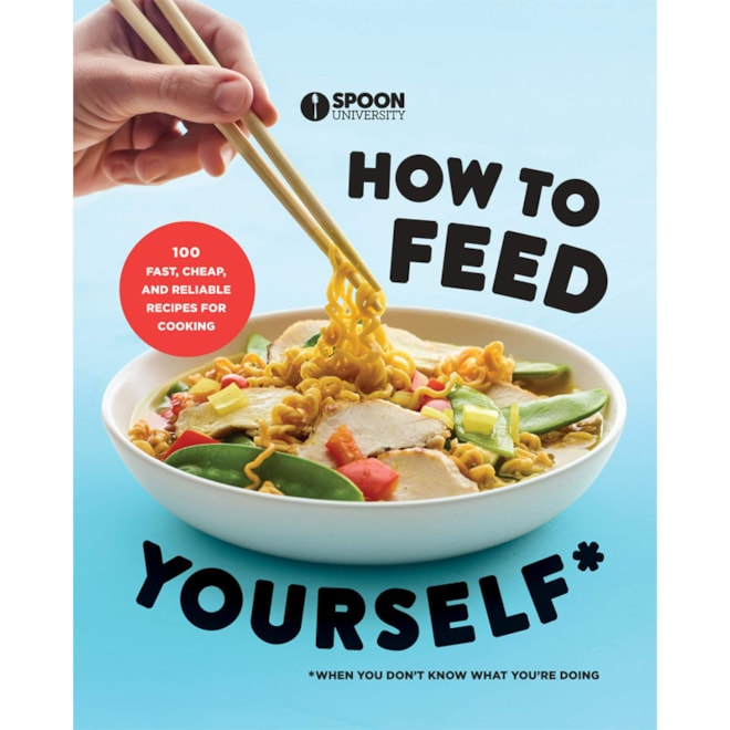 How to Feed Yourself: 100 Fast, Cheap, and Reliable Recipes