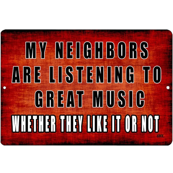 My Neighbors Are Listening to Great Music Tin Poster
