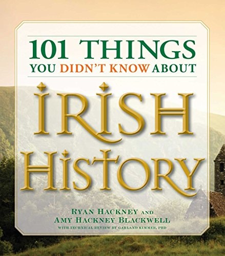 101 Things You Didn't Know About Irish History: The People, Places, Culture, and Tradition