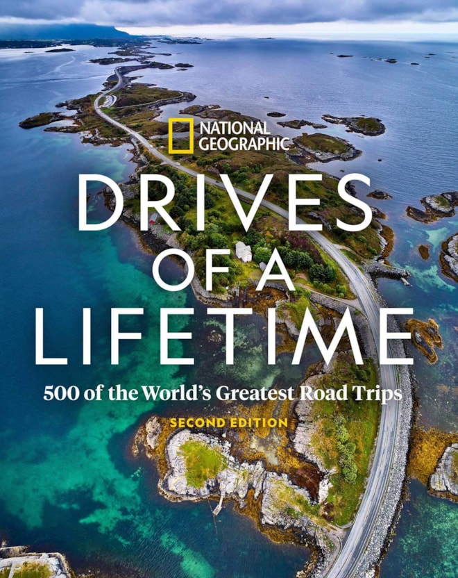 Drives of a Lifetime 500 of the World's Greatest Road Trips