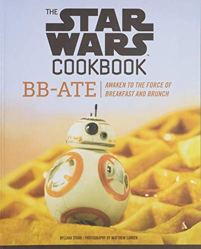 The Star Wars Cookbook: BB-Ate: Awaken to the Force of Breakfast and Brunch (Cookbooks for Kids, Sta