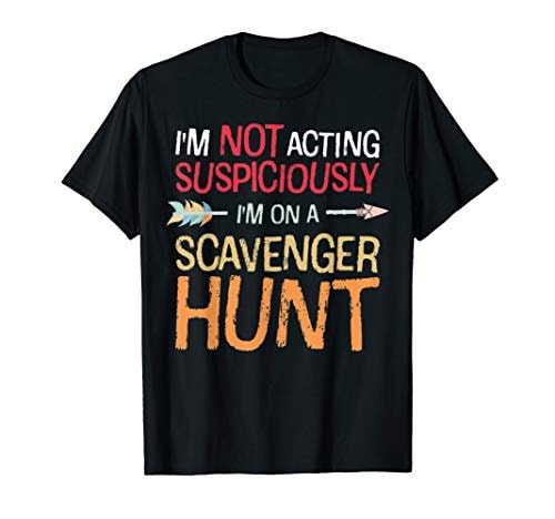 I'm Not Acting Suspiciously I'm on a Scavenger Hunt T-Shirt