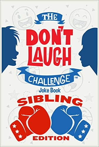 The Don't Laugh Challenge Sibling Edition: The Ultimate Rivalry Joke Book for Brothers, Sisters, and