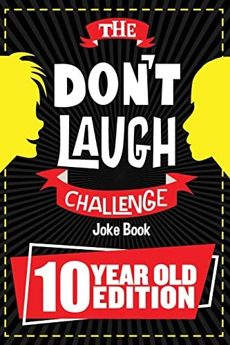The Don't Laugh Challenge - 10 Year Old Edition: The LOL Interactive Joke Book Contest Game for Boys