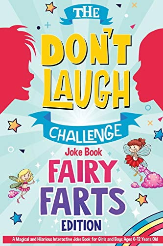 The Don't Laugh Challenge - Fairy Farts Edition: A Magical and Hilarious Interactive Joke Book for G