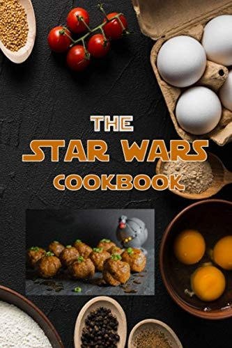 The Star Wars Cookbook: 30+ Easy And Out Of This World Star Wars Recipes