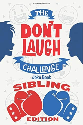 The Don't Laugh Challenge - Sibling Edition: The Ultimate Rivalry Joke Book for Brothers, Sisters, a