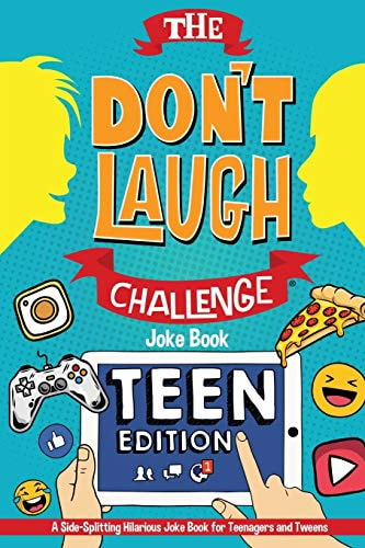 The Don't Laugh Challenge - Teen Edition: A Side-Splitting Hilarious Joke Book for Teenagers and Twe